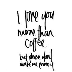 I love you more than #coffee <3