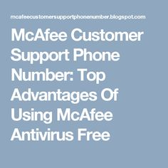 McAfee Customer Support Phone Number: Top Advantages Of Using McAfee Antivirus Free
