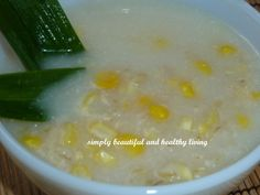 Sweet Fragrant and Corn Porridge is very nutritious and healthy for breakfast or dessert http://simplybeautifulhealthyliving.blogspot.com/2013/09/sweet-fragrant-wheat-and-corn-porridge.html