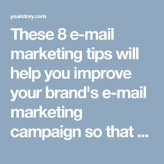 These 8 e-mail marketing tips will help you improve your brand's e-mail marketing campaign so that your subscribers won't be able to stop themselves from opening all of your e-mails.