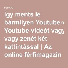 Így ments le bármilyen Youtube-videót vagy zenét két kattintással | Az online férfimagazin Good To Know, Did You Know, Learn English, Diy And Crafts, Life Hacks, Internet, Science, Good Things, Youtube