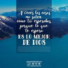 A veces las cosas no salen como tú esperabas, porque lo que te espera es lo mejor de Dios.