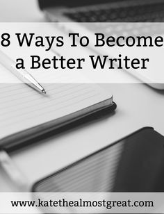 8 Ways To Become a Better Writer
