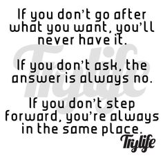 I agree if you want your dreams to come true step up and move forward, and always be willing to ask questions.