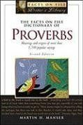 The Facts on File Dictionary of Proverbs (Facts on File Writer's Library) by Martin H. Manser. $14.56. Publisher: Checkmark Books; 2 edition (April 1, 2007). Author: Martin H. Manser