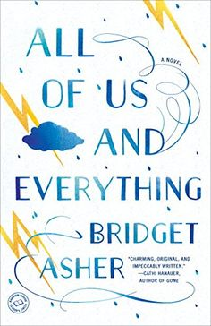 #139 All of Us and Everything: A Novel by Bridget Asher