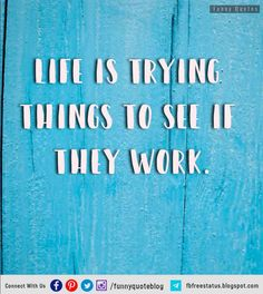 """""""Life is trying things to see if they work."""" - Ray Bradbury"""