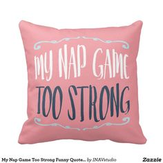 My Nap Game Too Strong Funny Quote Hearts Pattern Pillow