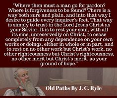 """Where then must a man go for pardon?  Where is forgiveness to be found? -- J.C. Ryle"