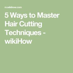 5 Ways to Master Hair Cutting Techniques - wikiHow