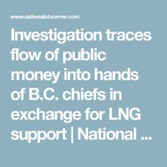 Revelations that Delgamuukw is among chiefs who accepted money to support LNG development without consulting all members threaten to undermine landmark court victory. Investigations, Flow, Public, Politics, Canada, Money, Silver, Study