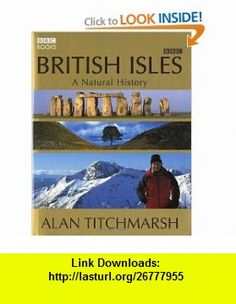 British Isles A Natural History (9780563521624) Alan Titchmarsh , ISBN-10: 0563521627  , ISBN-13: 978-0563521624 ,  , tutorials , pdf , ebook , torrent , downloads , rapidshare , filesonic , hotfile , megaupload , fileserve