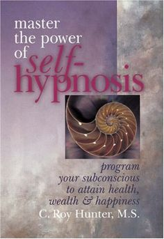Master The Power Of Self-Hypnosis: Program Your Subconscious to Attain Health, Wealth & Happiness:   <div>Some books tell you what to change. This one tells you how! Master the powers of the mind, open the gateways to your subconscious, and seize control of your life. If you've been struggling to modify deeply ingrained habits, or reach any difficult-to-achieve goal, willpower alone may not do the trick. The secret to success lies deeply buried in the unconscious, and one of the world'...