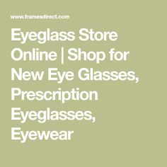 Eyeglass Store Online | Shop for New Eye Glasses, Prescription Eyeglasses, Eyewear Eyeglasses For Women Round Face, Best Eyeglasses, Prescription Safety Glasses, Prescription Sunglasses Online, Kate Spade Eyeglass Frames, Michael Kors Glasses, Top Sunglasses Brands, Eyeglass Stores, Bifocal Sunglasses