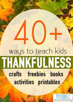WOW! 40+ Thanksgiving Crafts, Printables, Books and Activities that Teach Kids About Being Thankful!   Vibrant Homeschooling
