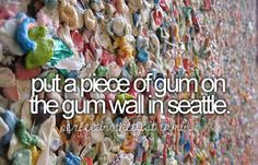 As many times as I've been past that wall, I have yet to have a piece of gum to stick on it.