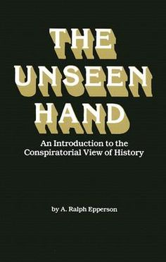 The Unseen Hand: An Introduction to the Conspiratoral View of History