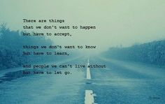 """""""there are things that we don't want to happen but have to accept. things we don't want to know but have to learn. and people we can't live without but have to let go"""" - Dawson's Creek"""