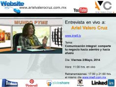 Tema Entrevista: Comunicación integral: comparte tu negocio hacia adentro y hacia afuera. Viernes 2/Mayo, 2014