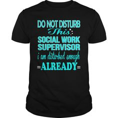 SOCIAL WORK SUPERVISOR Do Not Disturb I Am Disturbed Enough Already T-Shirts, Hoodies. SHOPPING NOW ==► https://www.sunfrog.com/LifeStyle/SOCIAL-WORK-SUPERVISOR--DISTURB-Black-Guys.html?id=41382
