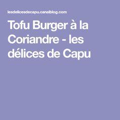 Tofu Burger à la Coriandre - les délices de Capu
