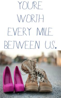 You are worth every mile between us. I love this picture of our shoes <3