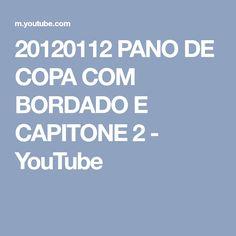 20120112 PANO DE COPA COM BORDADO E CAPITONE 2 - YouTube