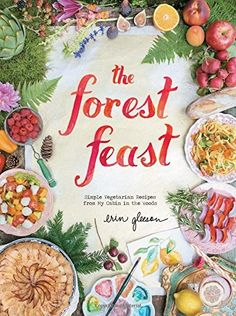 The Forest Feast: Simple Vegetarian Recipes from My Cabin in the Woods by Erin Gleeson, http://www.amazon.com/dp/1617690813/ref=cm_sw_r_pi_dp_lW1zvb015DV1C