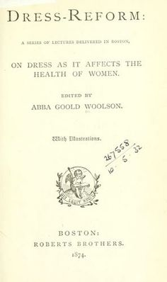 """**STACKS The purpose of this book, according to the introduction, is """"to arouse women to a knowledge of physical laws, to show them how their dress defies these laws, and what different garments they should adopt."""" Basically an anti-corset treatise. Reform Movement, Open Library, Gibson Girl, Lady Grey, Texture Design, Historical Costume, Historical Clothing, Writing A Book, Reading"""