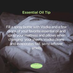 Here's a great essential oil tip to try out the next time you change your bed sheets. Fill a spray bottle with Vodka and a few drops of your favorite essential oil and spray your mattress and pillows. Vodka cleans and evaporates fast, so there's no leftover smells. I recommend using Lavender oil! www.hayleyhobson.com
