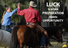 """""""Luck is when preparation meets opportunity."""" - Pat Parelli  Learn more about Parelli Natural Horse Training at www.parelli.com."""