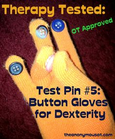Pinterest pins tested in occupational therapy. Test PIn #4: Button Gloves for Dexterity, Finger Isolation, Fine motor skills.   From theanonymousot.com