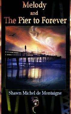 Melody and the Pier to Forever (Book One) by Shawn Michel de Montaigne. $5.04. Author: Shawn Michel de Montaigne. 1005 pages