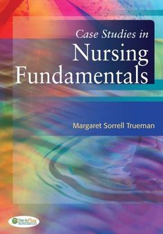 Case Studies in Nursing Fundamentals - Connect nursing theory to clinical practice with 46 in-depth, real-world case studies. For each case study, answer questions that call on you to recall facts, understand nursing concepts, apply critical thinking, and sharpen your clinical reasoning skills in common clinical situations.