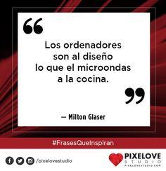 Milton Glaser // Frases célebres para motivarnos e inspirarnos.