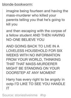Honestly, Harry dealt with so much shit, he deserved his angst-filled year. Harry Potter Tumblr, Harry Potter Jokes, Harry Potter Pictures, Harry Potter Fandom, Harry Potter World, Hogwarts, Harry Potter Universal, Mischief Managed, Book Fandoms