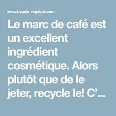 """Le marc de café est un excellent ingrédient cosmétique. Alors plutôt que de le jeter, recycle le! C'est """"un déchet"""" de cuisine que tu peux récupérer dans ton filtre à café mais ég…"""