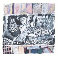 "Toad The Wet Sprocket ""Bread and Circus"""
