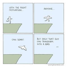 With the right motivation... anyone... can soar! But only that can transform into a bird