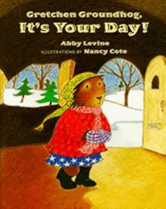 Gretchen Groundhog, It's Your Day!  by Abby Levine