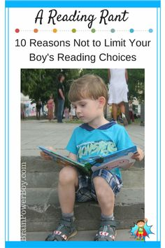 A Reading Rant, 10 Reasons Not to Limit Your Boy's Reading Choices. (Good to keep in mind for girls, too!)