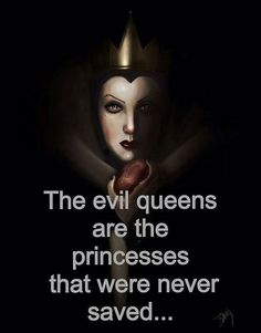 the evil queens are the princesses that were never saved