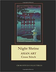 Night Shrine: Asian Art Cross Stitch Pattern: Cross Stitch Collectibles, Kathleen George: 9781983761256: Amazon.com: Books