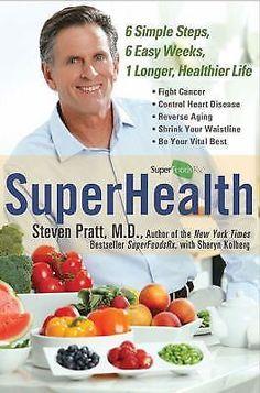 SuperHealth: 6 Simple Steps, 6 Easy Weeks, 1 Longer, Healthier Life Pratt, Stev