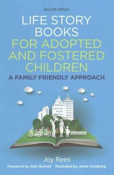 Life Story Books for Adopted and Fostered Children: A Family Friendly Approach