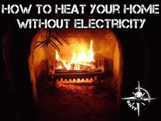 How to Heat Your Home Without Electricity - SHTF Preparedness shtf prepared, surviv idea, emerg, homes, electr, heat