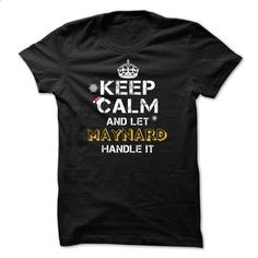 Keep calm and Let MAYNARD Handle it TeeMaz - personalized t shirts #sweatshirt pattern #sweatshirt girl