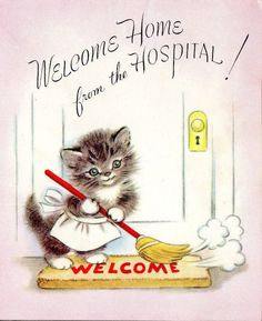 Kitty welcomes you home from the hospital ~ Vintage greeting card Vintage Birthday Cards, Vintage Greeting Cards, Vintage Valentines, Vintage Holiday, Vintage Postcards, Cat Cards, Get Well Cards, Vintage Cat, Cat Lover Gifts