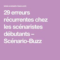29 erreurs récurrentes chez les scénaristes débutants – Scénario-Buzz