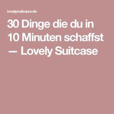 30 Dinge die du in 10 Minuten schaffst — Lovely Suitcase